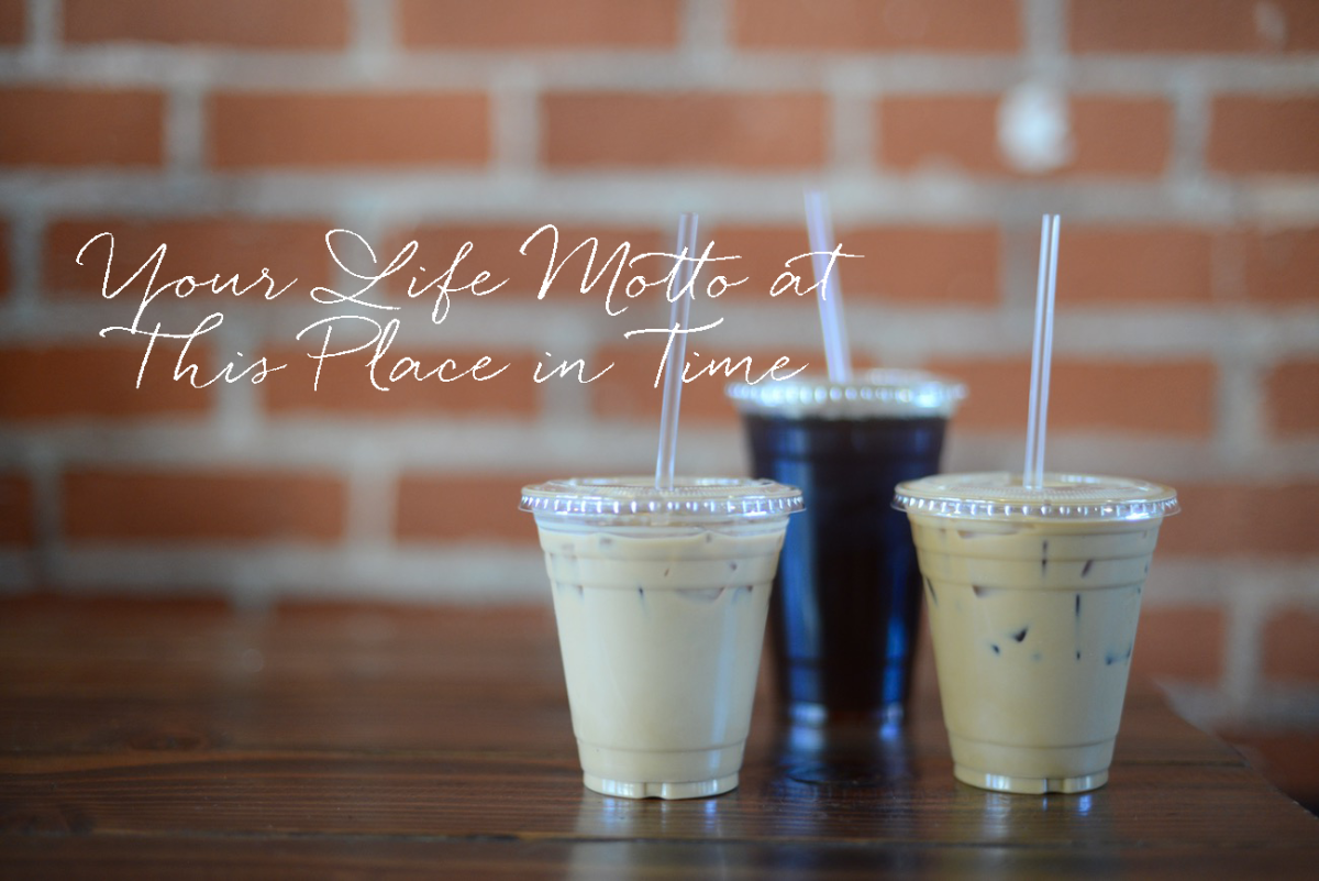your life motto at this place in time.png