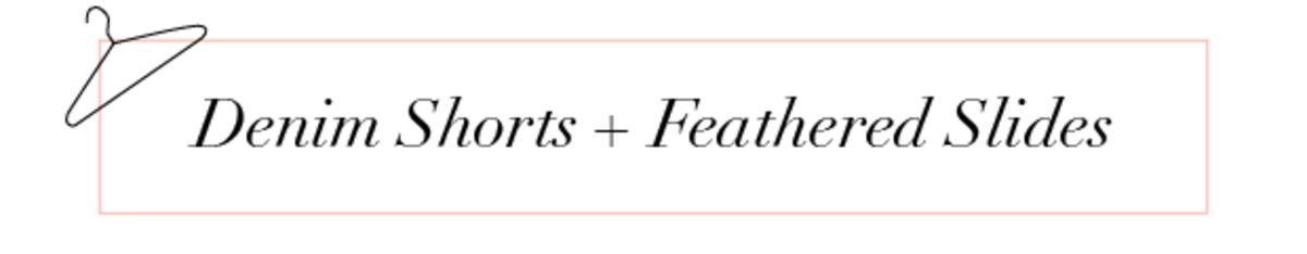 Text Slides Take 2_Denim Shorts + Feathered Slides