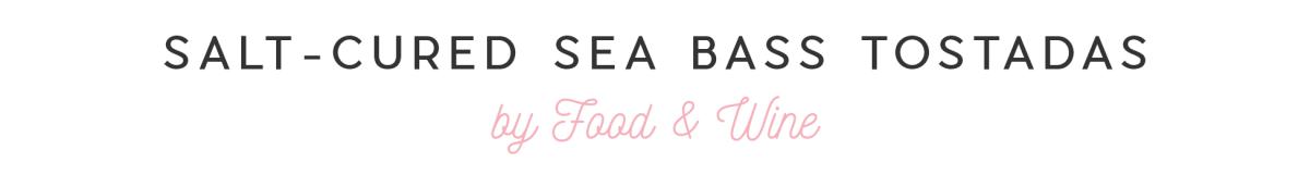 No-Cook Dinners Slides_SALT-CURED SEA BASS TOSTADAS